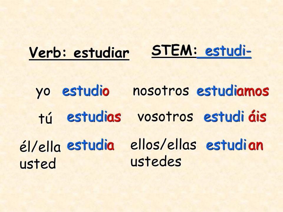 STEM: estudi- Verb: estudiar. yo. estudi. o. nosotros. estudi. amos. estudi. as. vosotros.