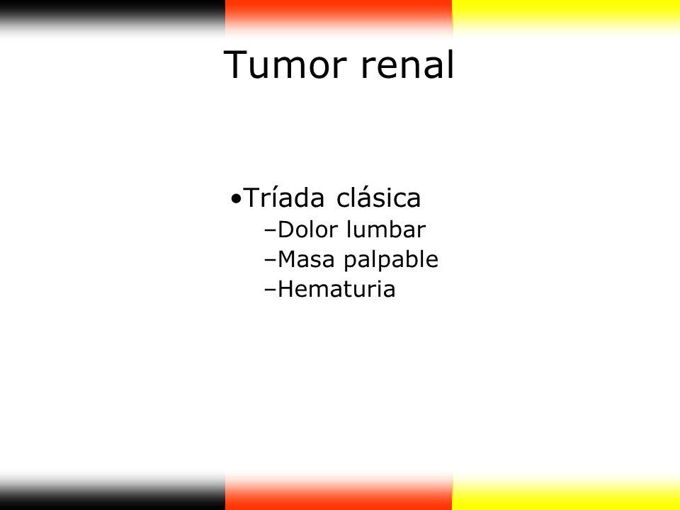 Tumor renal Tríada clásica Dolor lumbar Masa palpable Hematuria