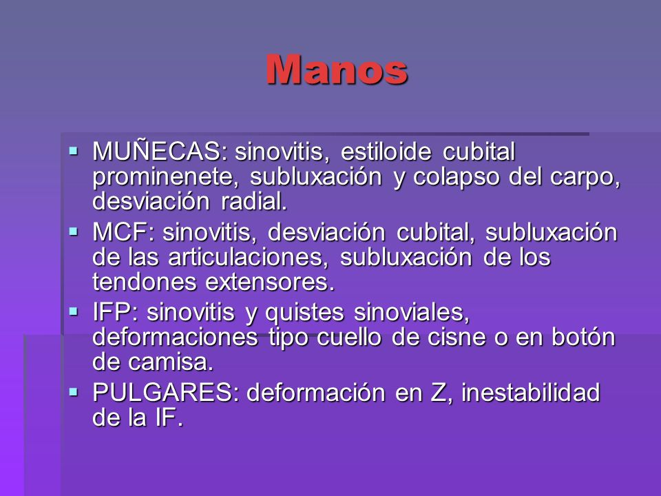 Manos MUÑECAS: sinovitis, estiloide cubital prominenete, subluxación y colapso del carpo, desviación radial.