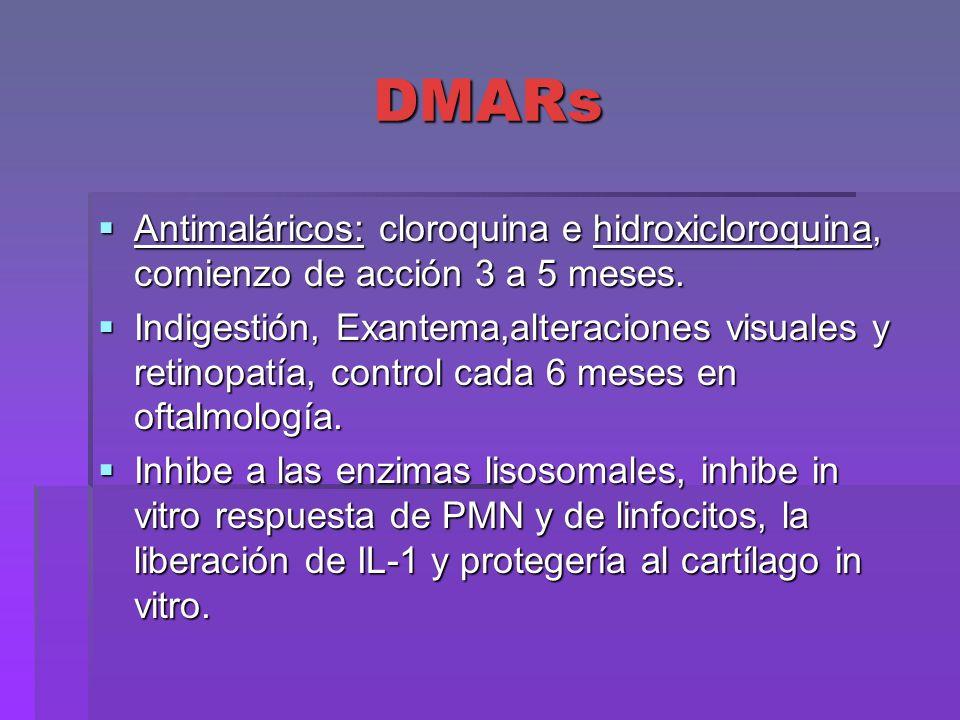 DMARs Antimaláricos: cloroquina e hidroxicloroquina, comienzo de acción 3 a 5 meses.