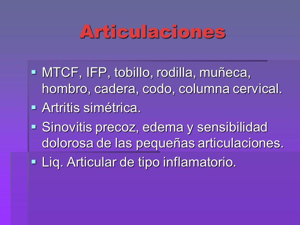 Articulaciones MTCF, IFP, tobillo, rodilla, muñeca, hombro, cadera, codo, columna cervical. Artritis simétrica.