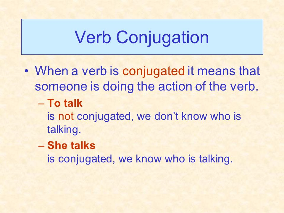 Verb ConjugationWhen a verb is conjugated it means that someone is doing the action of the verb.