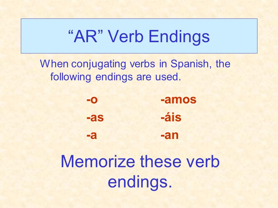 Memorize these verb endings.