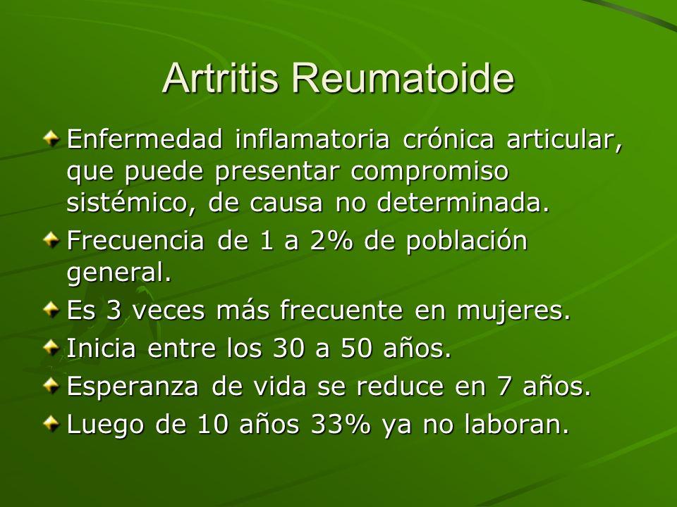 Artritis ReumatoideEnfermedad inflamatoria crónica articular, que puede presentar compromiso sistémico, de causa no determinada.