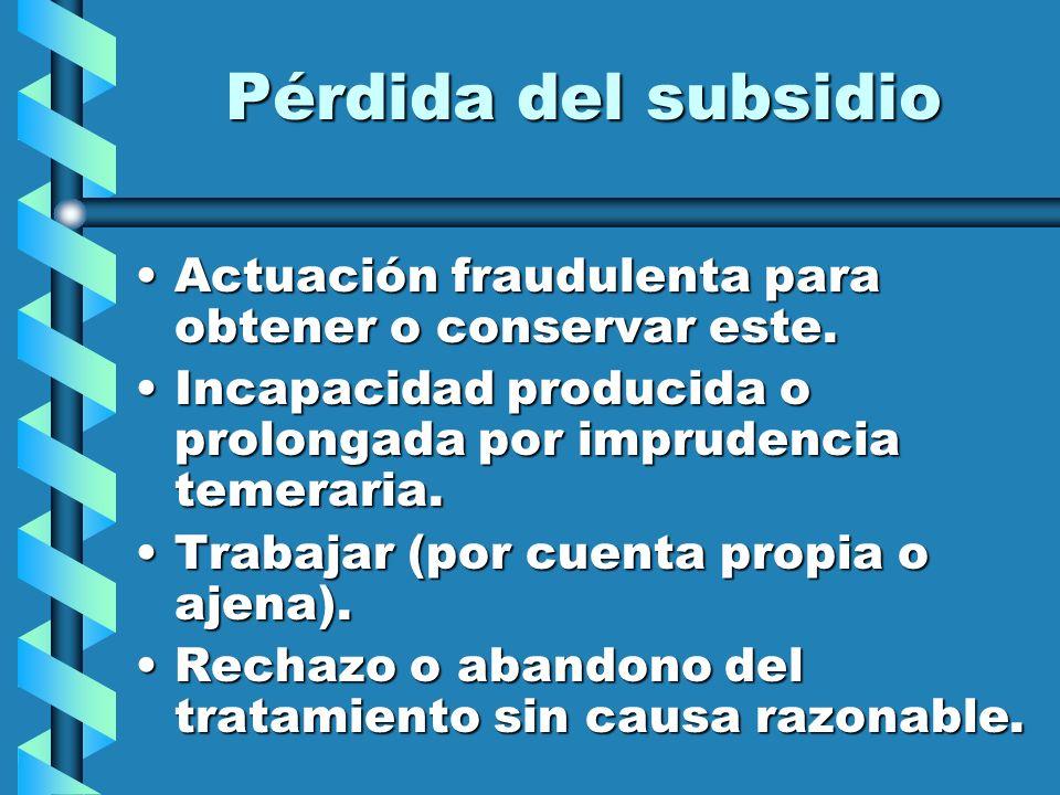 Pérdida del subsidio Actuación fraudulenta para obtener o conservar este. Incapacidad producida o prolongada por imprudencia temeraria.