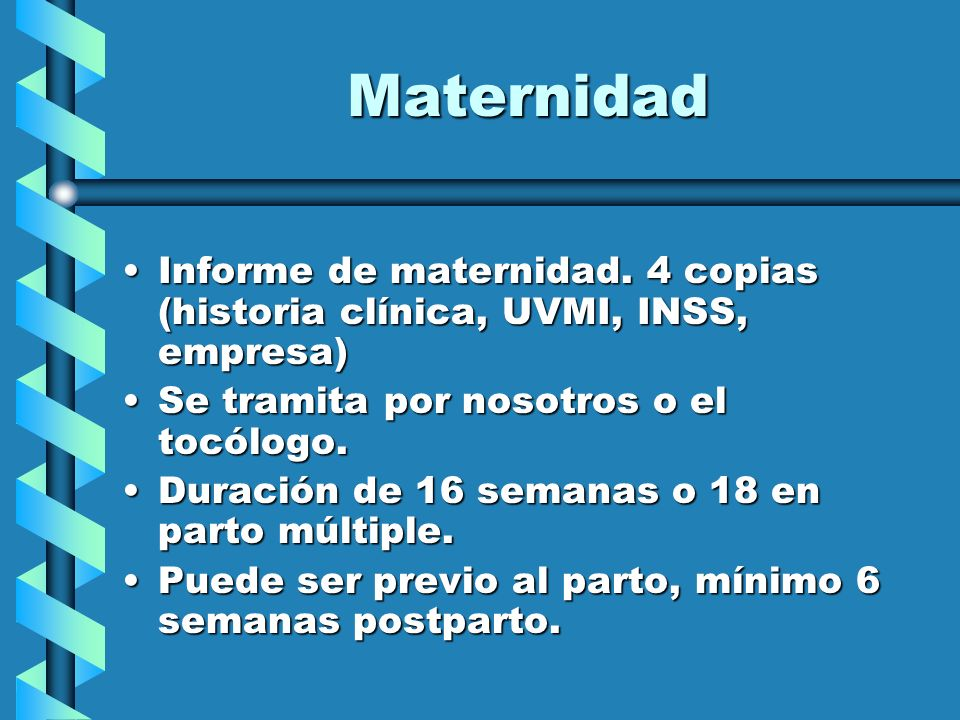 Maternidad Informe de maternidad. 4 copias (historia clínica, UVMI, INSS, empresa) Se tramita por nosotros o el tocólogo.