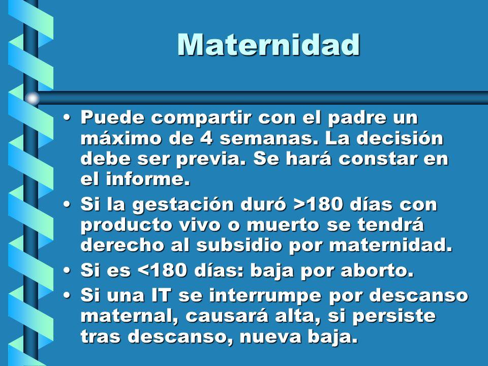 Maternidad Puede compartir con el padre un máximo de 4 semanas. La decisión debe ser previa. Se hará constar en el informe.