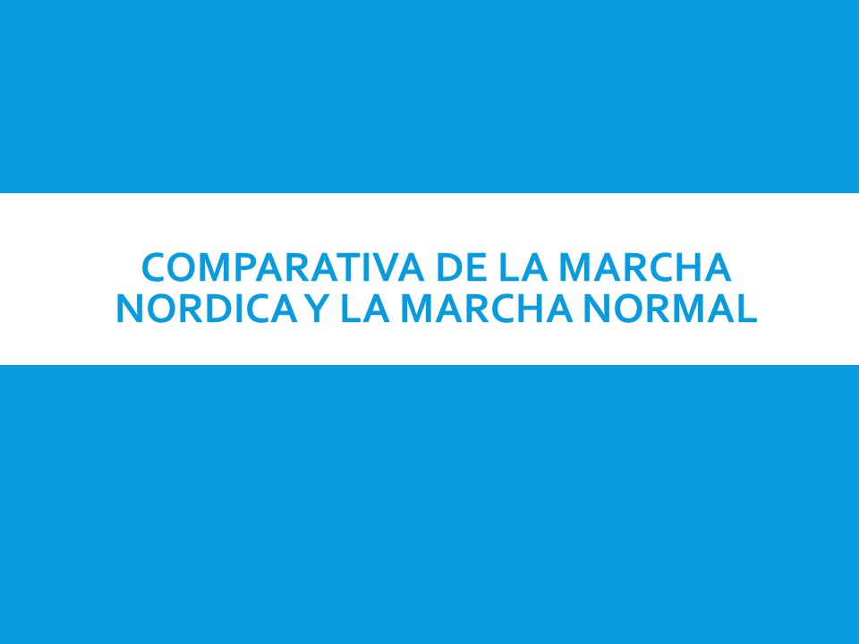 COMPARATIVA DE LA MARCHA NORDICA Y LA MARCHA NORMAL