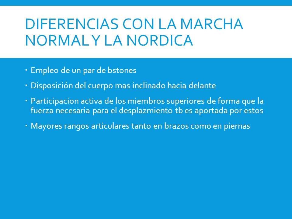 DIFERENCIAS CON LA MARCHA NORMAL Y LA NORDICA