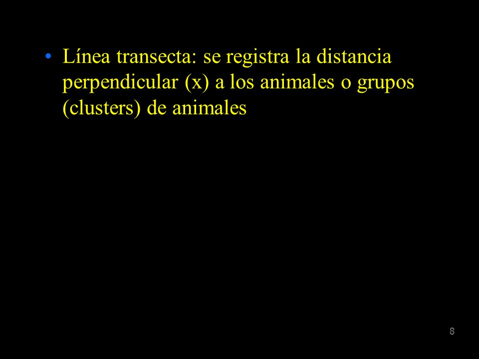 Línea transecta: se registra la distancia perpendicular (x) a los animales o grupos (clusters) de animales
