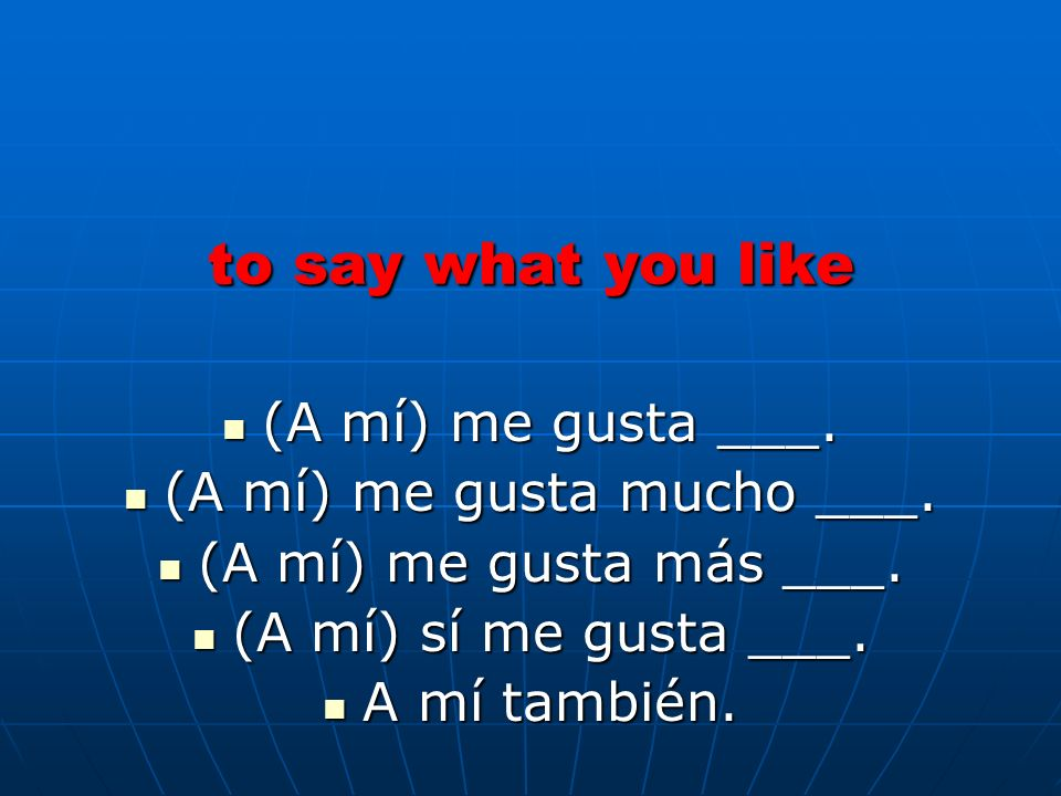 (A mí) me gusta mucho ___.