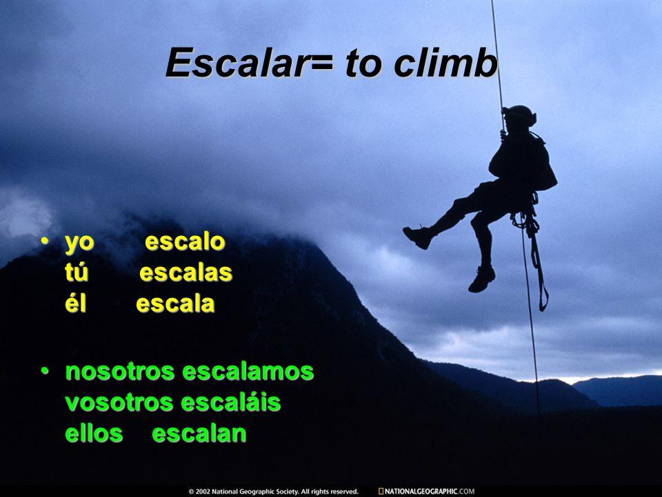 Escalar= to climb yo escalo tú escalas él escala