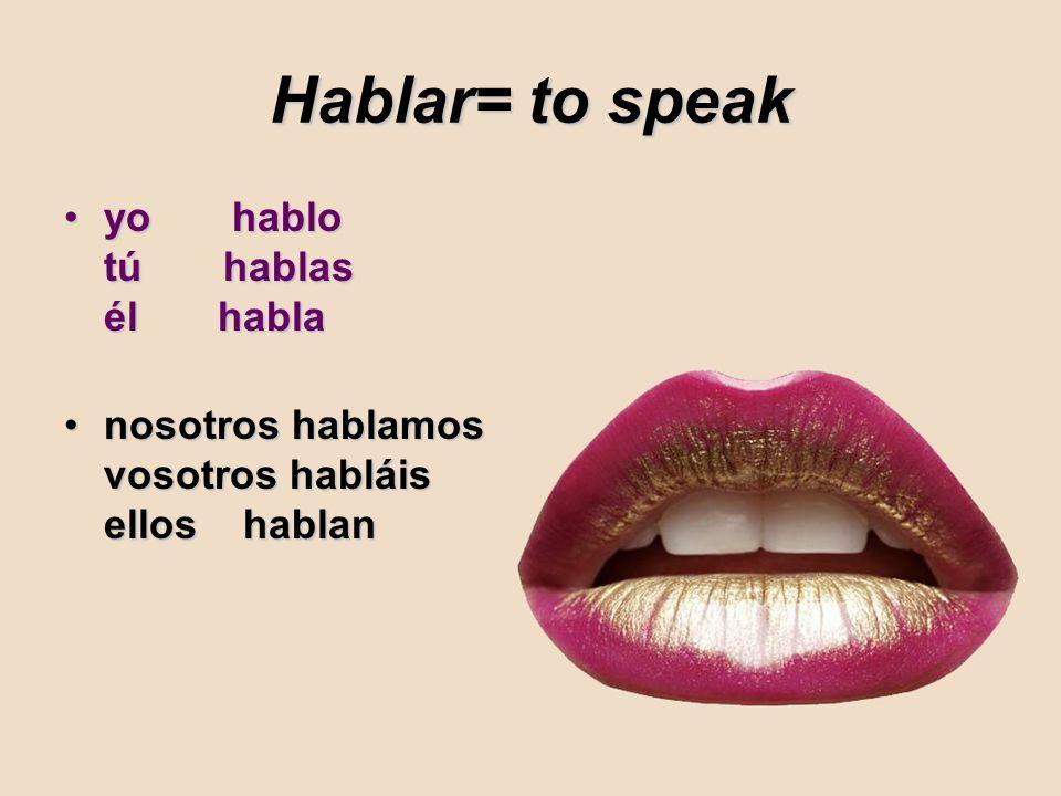 Hablar= to speak yo hablo tú hablas él habla