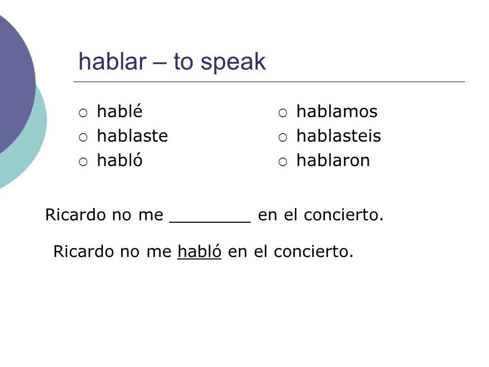 hablar – to speak hablé hablaste habló hablamos hablasteis hablaron