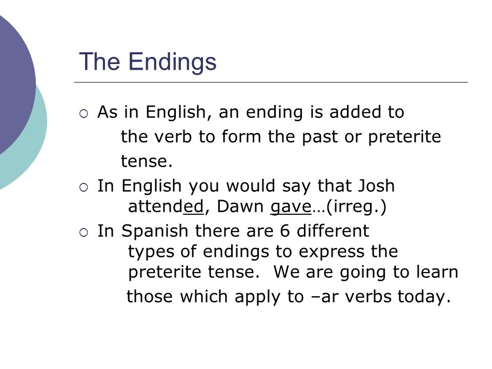The Endings As in English, an ending is added to