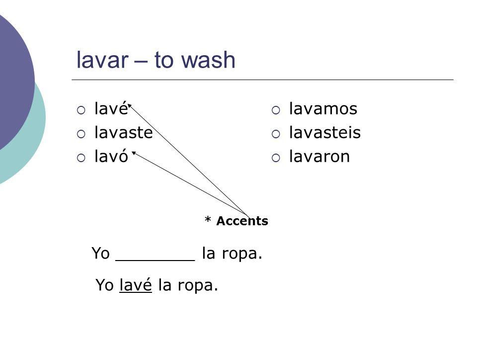 lavar – to wash lavé lavaste lavó lavamos lavasteis lavaron
