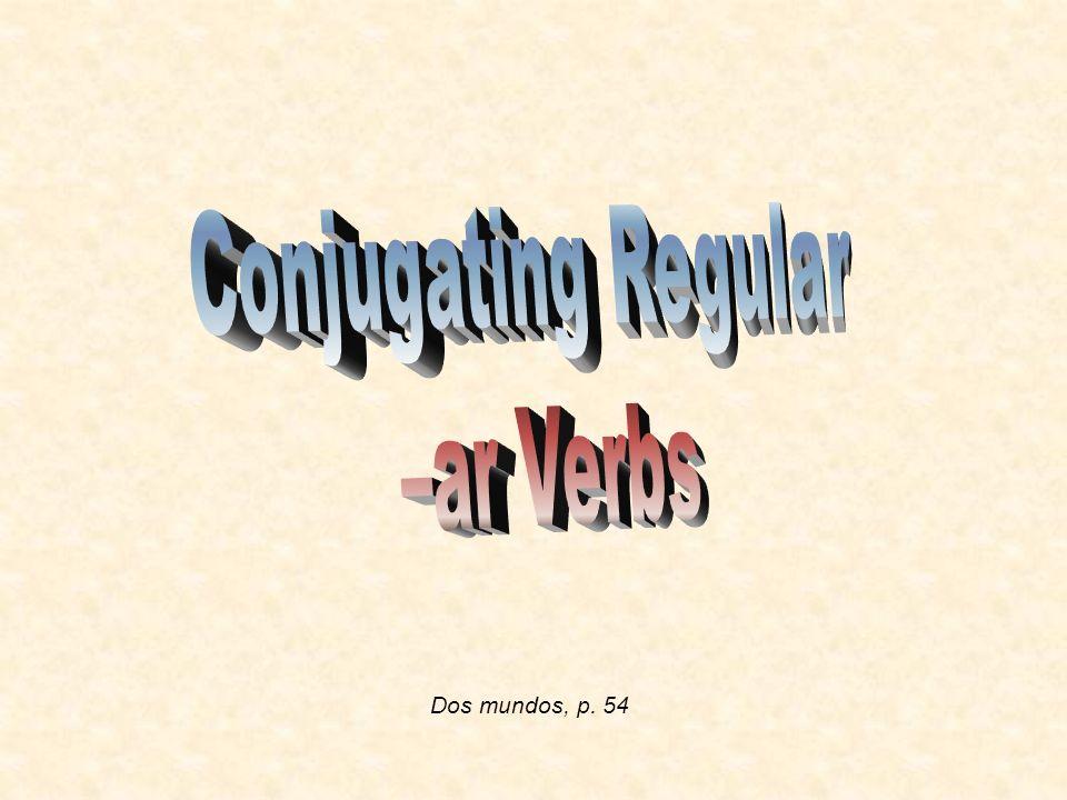 Conjugating Regular –ar Verbs Dos mundos, p. 54