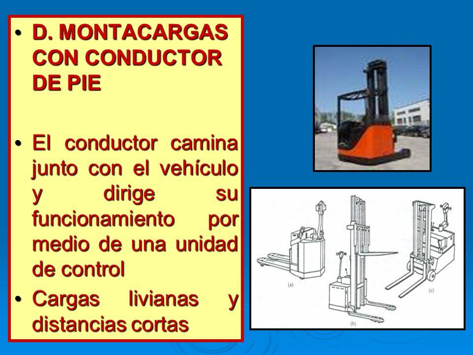 D. MONTACARGAS CON CONDUCTOR DE PIE