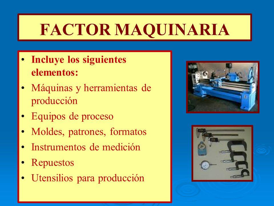 FACTOR MAQUINARIA Incluye los siguientes elementos: