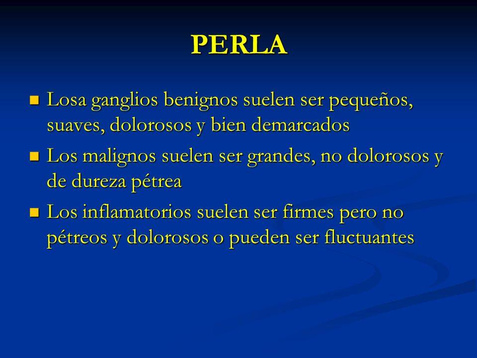 PERLALosa ganglios benignos suelen ser pequeños, suaves, dolorosos y bien demarcados.