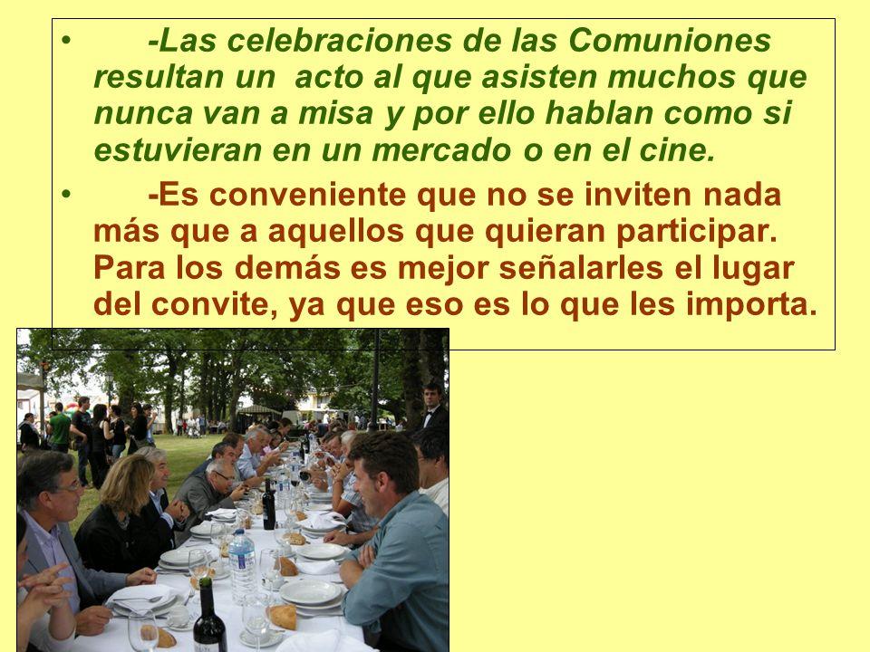 -Las celebraciones de las Comuniones resultan un acto al que asisten muchos que nunca van a misa y por ello hablan como si estuvieran en un mercado o en el cine.