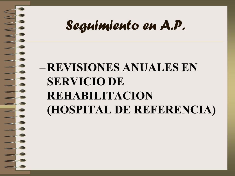 Seguimiento en A.P. REVISIONES ANUALES EN SERVICIO DE REHABILITACION (HOSPITAL DE REFERENCIA)