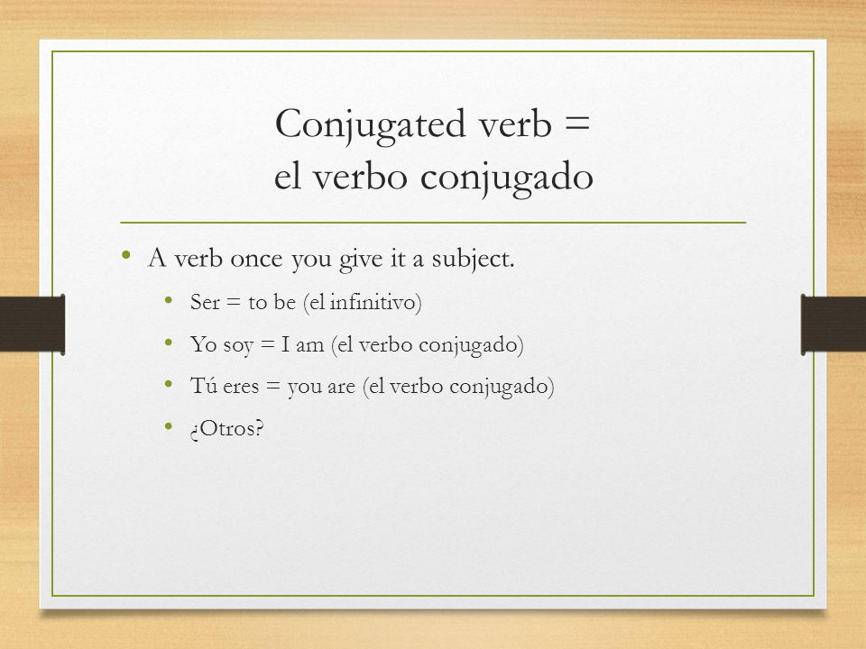Conjugated verb = el verbo conjugado