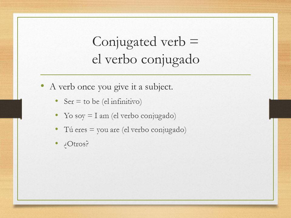 Conjugated verb = el verbo conjugado