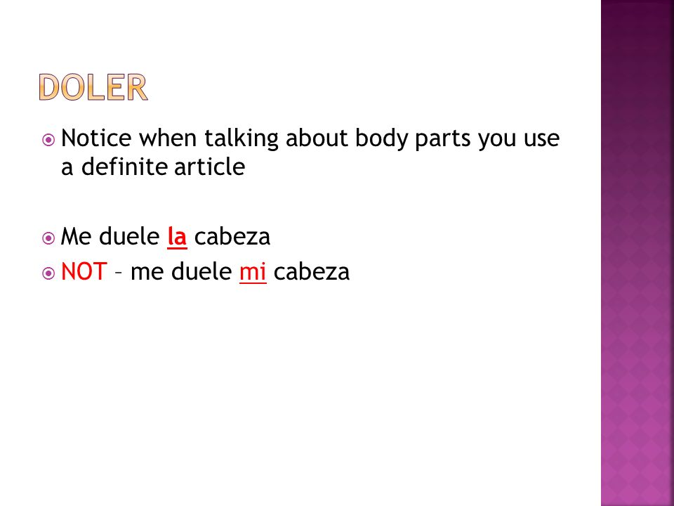 Doler Notice when talking about body parts you use a definite article