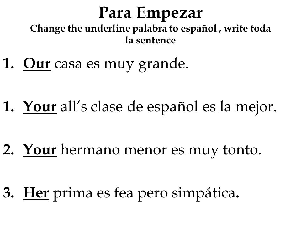 Para Empezar Change the underline palabra to español , write toda la sentence