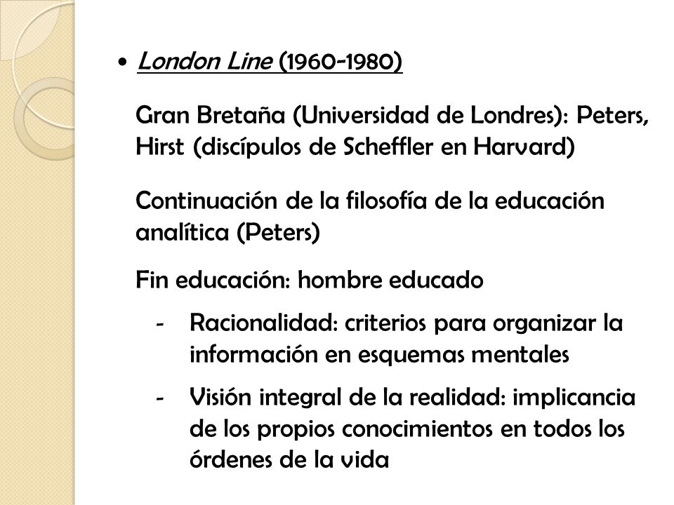 London Line (1960-1980) Gran Bretaña (Universidad de Londres): Peters, Hirst (discípulos de Scheffler en Harvard)