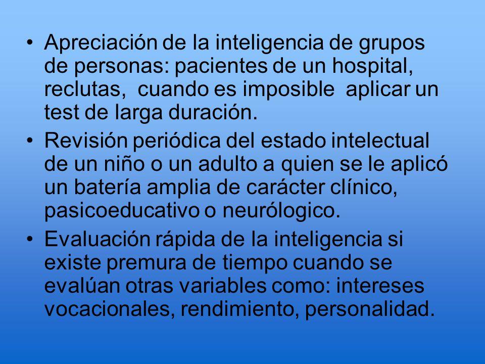 Apreciación de la inteligencia de grupos de personas: pacientes de un hospital, reclutas, cuando es imposible aplicar un test de larga duración.