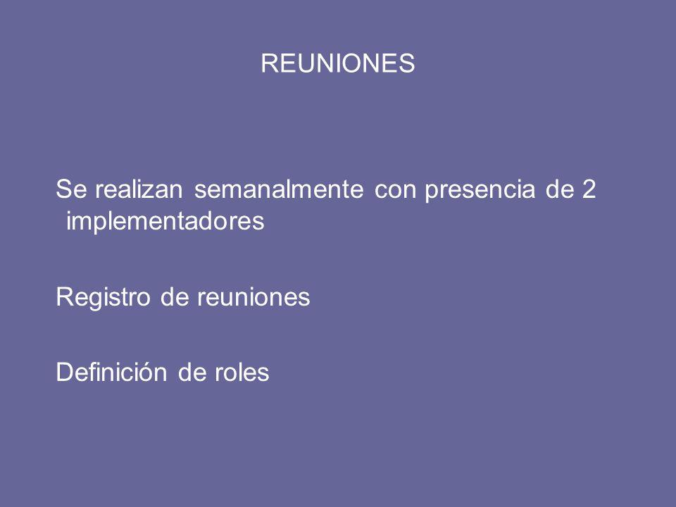 REUNIONES Se realizan semanalmente con presencia de 2 implementadores.