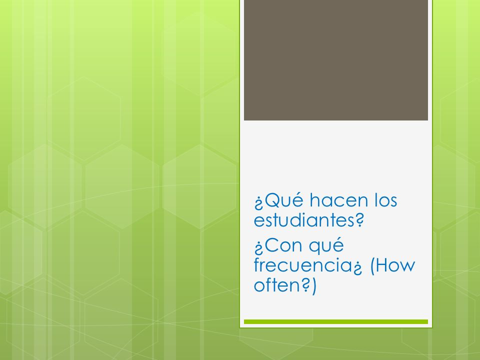 ¿Qué hacen los estudiantes ¿Con qué frecuencia¿ (How often )