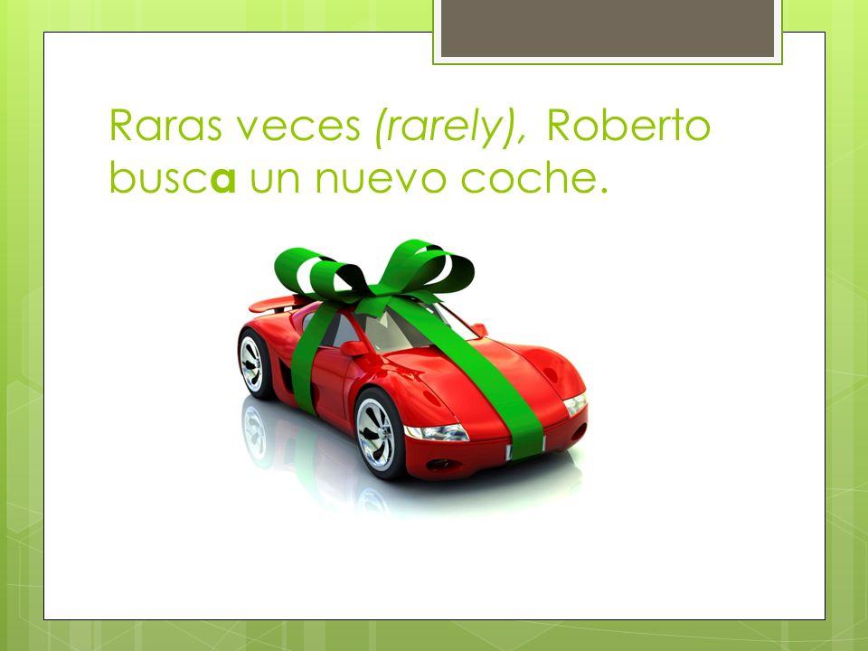 Raras veces (rarely), Roberto busca un nuevo coche.