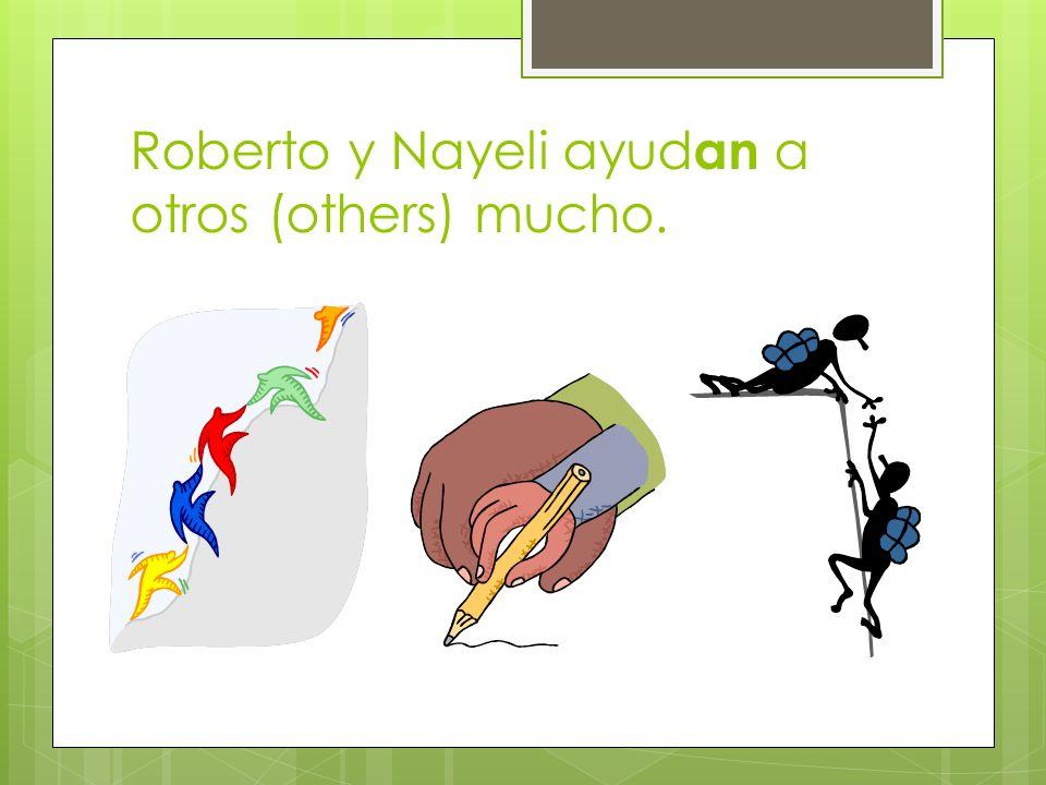 Roberto y Nayeli ayudan a otros (others) mucho.