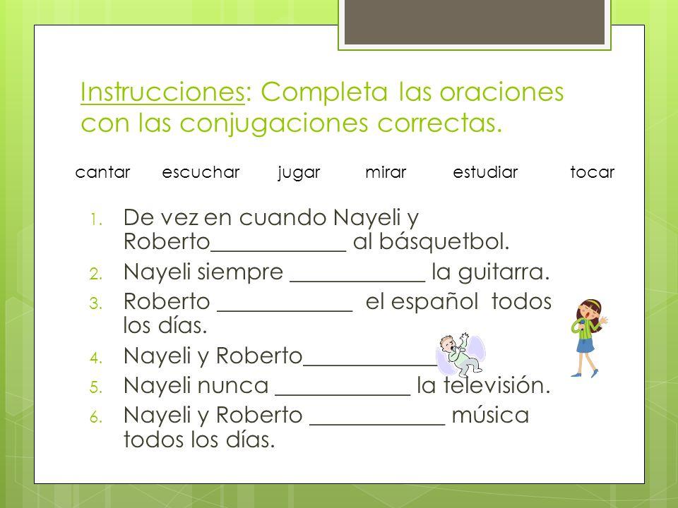 Instrucciones: Completa las oraciones con las conjugaciones correctas.