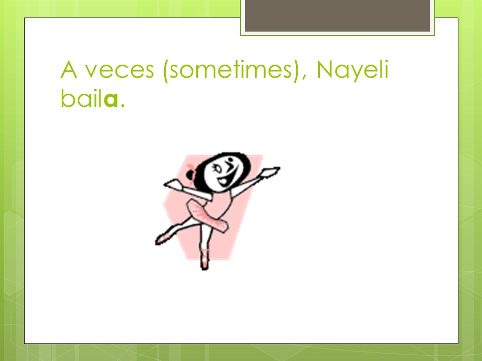 A veces (sometimes), Nayeli baila.