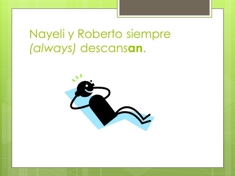 Nayeli y Roberto siempre (always) descansan.