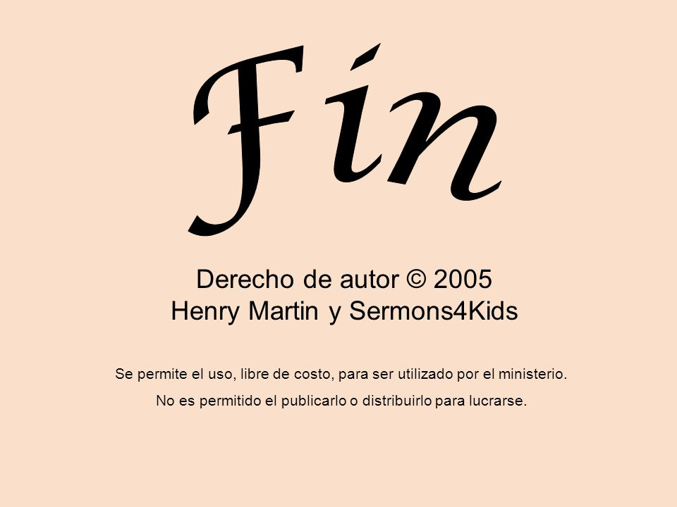 Fin Derecho de autor © 2005 Henry Martin y Sermons4Kids