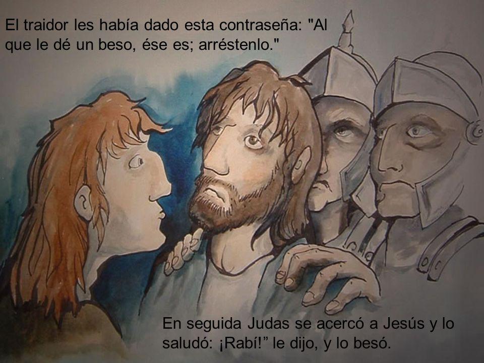 El traidor les había dado esta contraseña: Al que le dé un beso, ése es; arréstenlo.