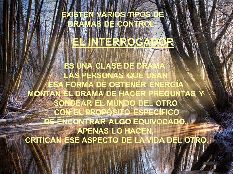 EL INTERROGADOR EXISTEN VARIOS TIPOS DE DRAMAS DE CONTROL: