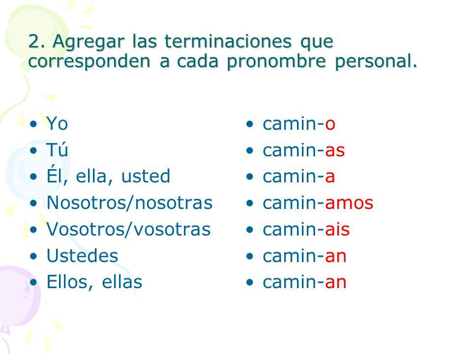 2. Agregar las terminaciones que corresponden a cada pronombre personal.