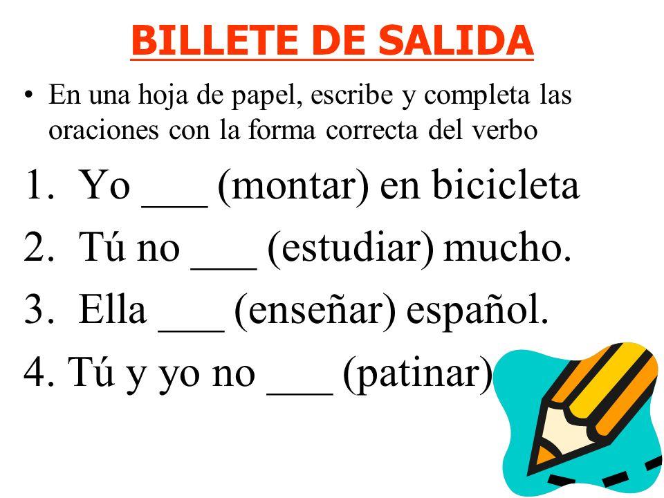 1. Yo ___ (montar) en bicicleta 2. Tú no ___ (estudiar) mucho.