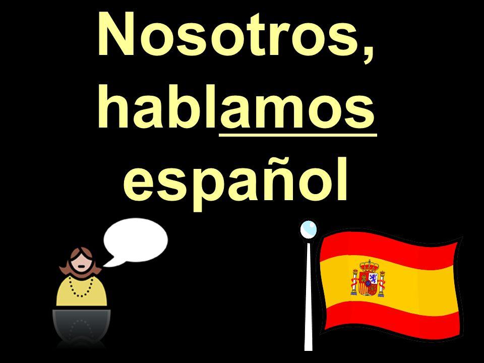Nosotros, hablamos español