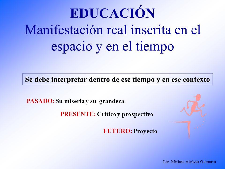 EDUCACIÓN Manifestación real inscrita en el espacio y en el tiempo