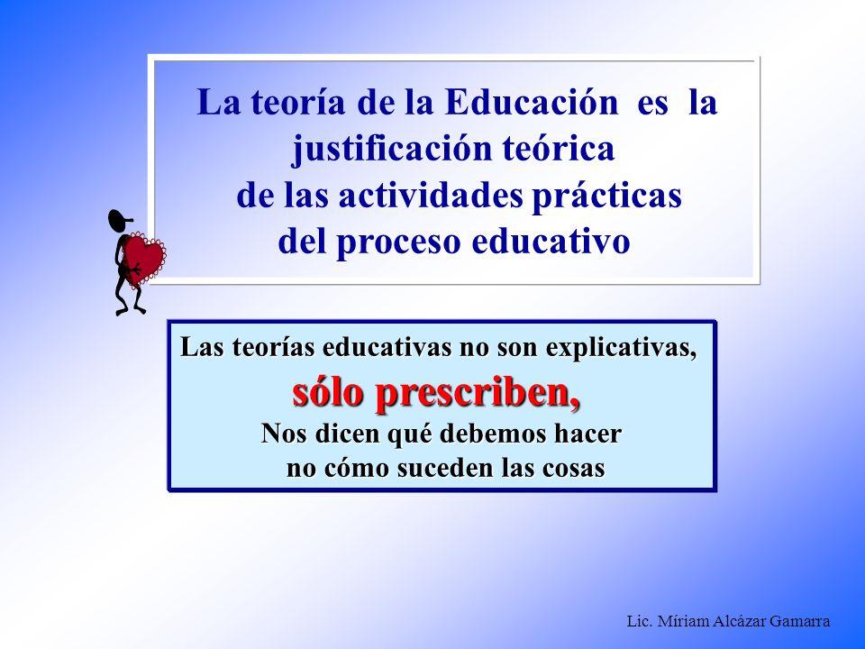 La teoría de la Educación es la justificación teórica de las actividades prácticas del proceso educativo