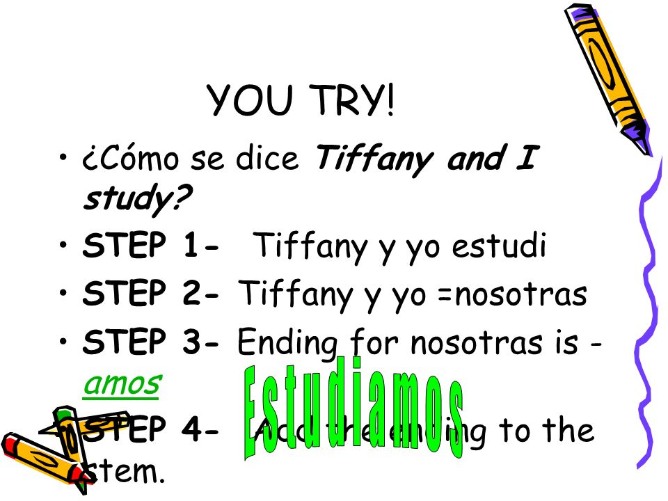 YOU TRY! ¿Cómo se dice Tiffany and I study