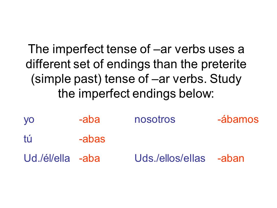 The imperfect tense of –ar verbs uses a different set of endings than the preterite (simple past) tense of –ar verbs. Study the imperfect endings below: