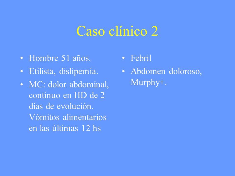 Caso clínico 2 Hombre 51 años. Etilista, dislipemia.